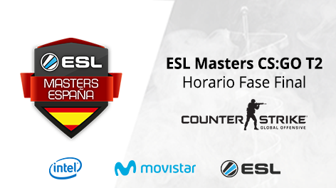 Horario Fase Final - ESL Masters CS:GO T2