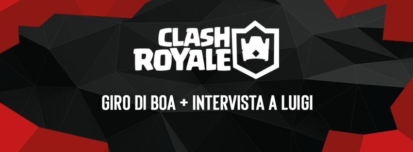 Giro di boa per l'EVC di Clash Royale: intervista a Luigi