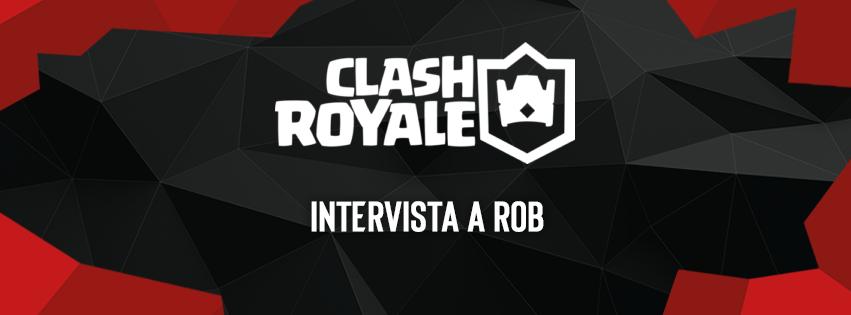 EVC Clash Royale: parla l'ex campione nazionale Rob prima della finale